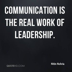 Communication is the real work of leadership. | Quotes Drama