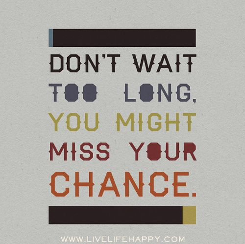 Image result for don't lose your chance