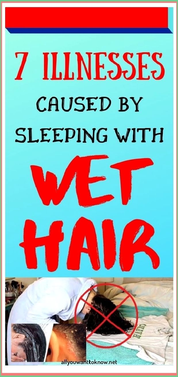Many of us have the habit of going to bed with wet