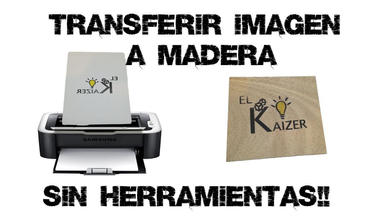 Transferir Imagen A Madera Con Disolvente Muy Facil En 2021 Impresora Laser Impresora Madera