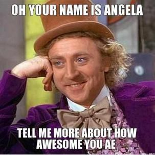 34d39b450c2a22317ac8c1672c972c4f angela meme oh your name is angela tell me more about how,Angela Memes