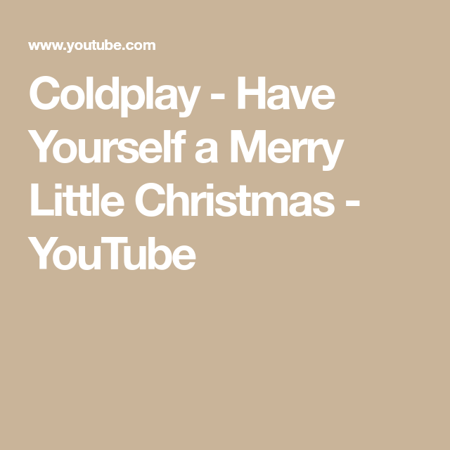 Coldplay Have Yourself A Merry Little Christmas Youtube Merry Little Christmas Little Christmas Merry