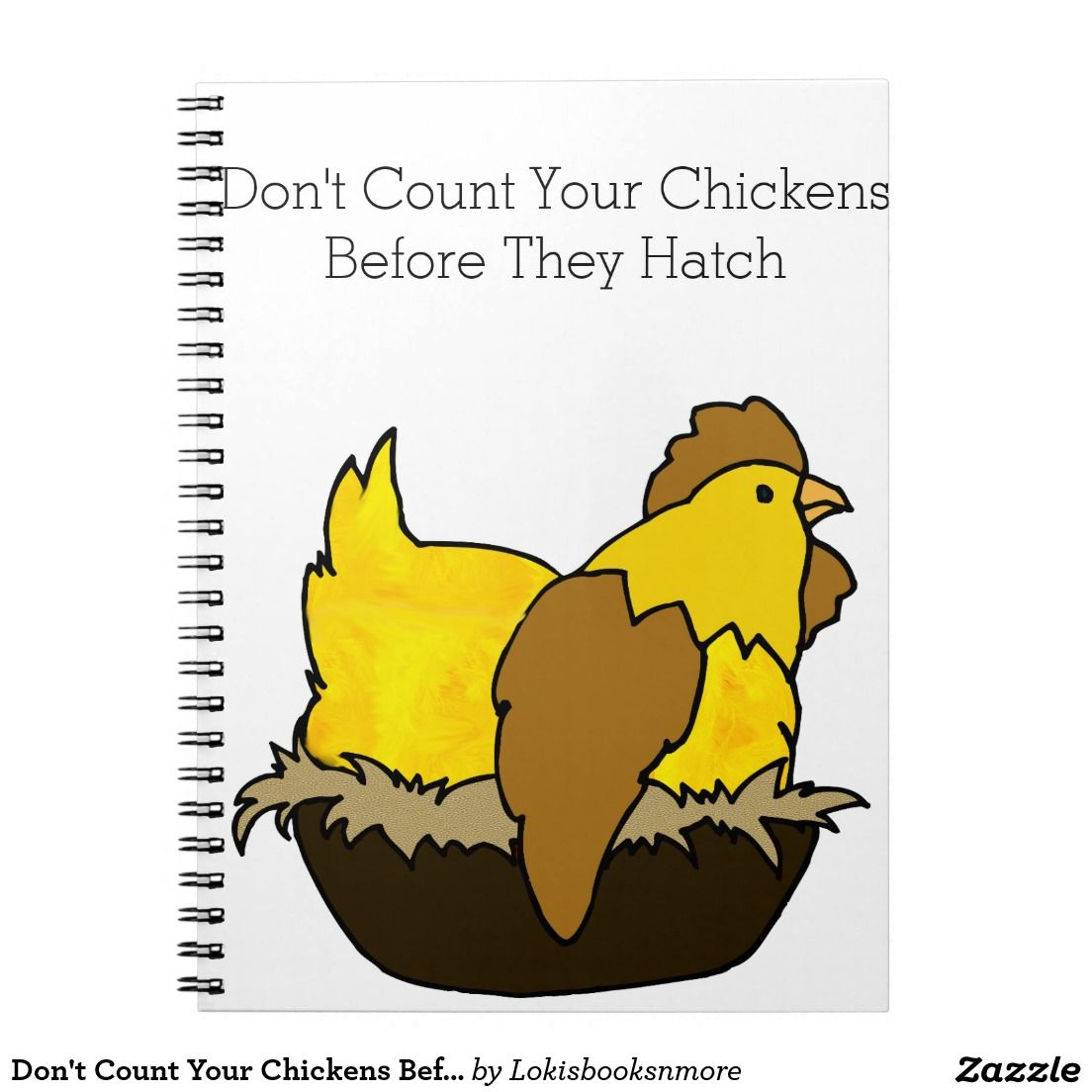 Don T Count Your Chickens Before They Hatch Notebook Zazzle Com