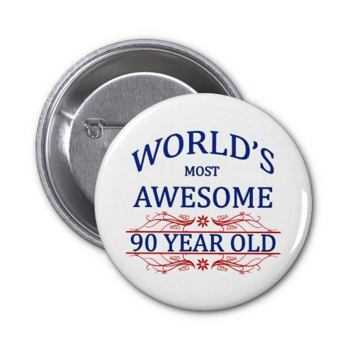Birthday Gifts Worlds Most Awesome 90 Year Old Button