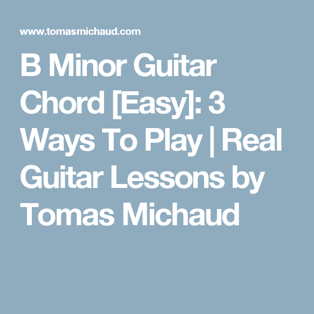 B Minor Guitar Chord [Easy]: 3 Ways To Play | Real Guitar Lessons by ...