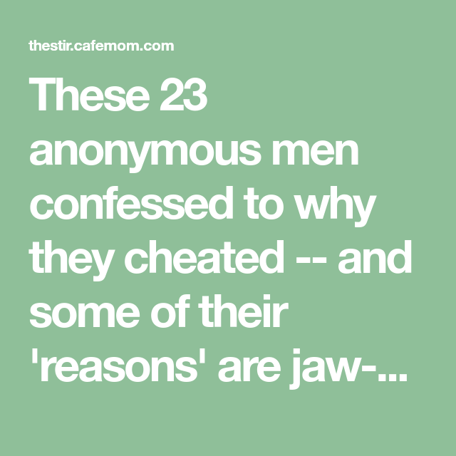 These 23 anonymous men confessed to why they cheated -- and some of