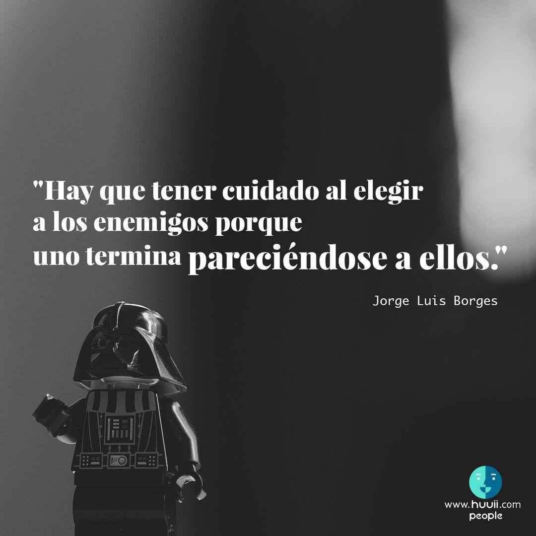 Jorge Luis Borges Hay Que Tener Cuidado Al Elegir A Los En