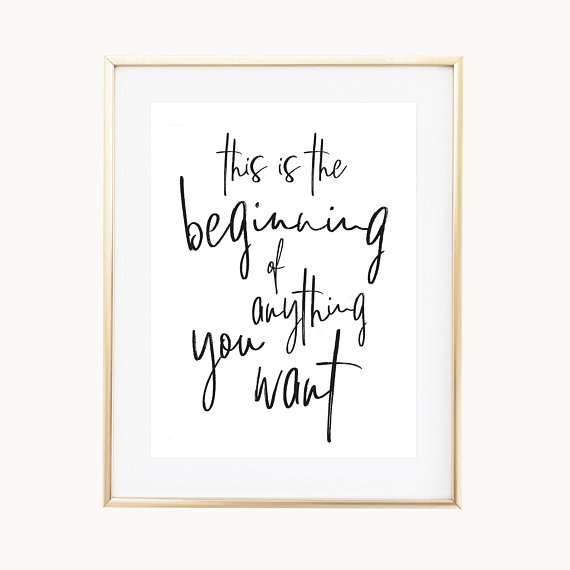 This Is The Beginning Of Anything You Want Inspirational Quote Print Graduation Gift Going Away Quote Prints Art Prints Quotes Sign Quotes