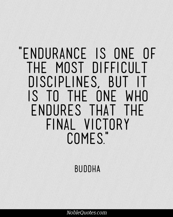 Endurance Quotes Some Of The Friends I Know Have Gone Through This Time Of Immense