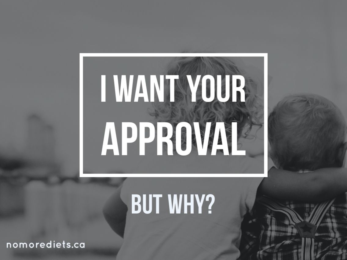 I want your approval. But why? Quote www.nomorediets.ca