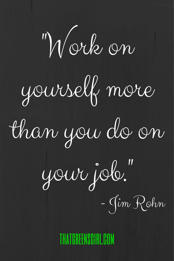 work harder on yourself than you do on your job love this quote work harder on yourself than you do on your job love this quote