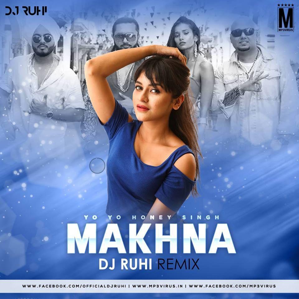Makhna (Remix) - Yo Yo Honey Singh - DJ Ruhi Download