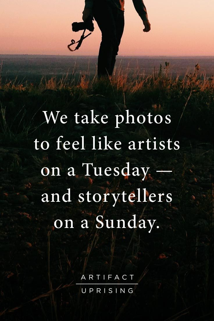 The Stories We Tell Katie Thurmes Artifactuprsng Co Founder Quotes About Photography Photography Quotes Funny Photographer Quotes