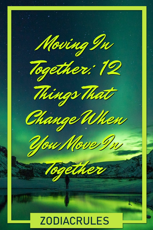 Moving In Together 12 Things That Change When You Move In Together Zodiac Mom Blog In 2020 Zodiac Signs All Zodiac Signs Zodiac