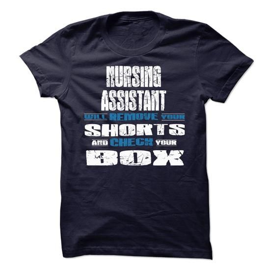 NURSING ASSISTANT Will Remove Your Shorts And Check Your Box T Shirts, Hoodies. Get it now ==► https://www.sunfrog.com/LifeStyle/NURSING-ASSISTANT--CHECK.html?57074 $22.99