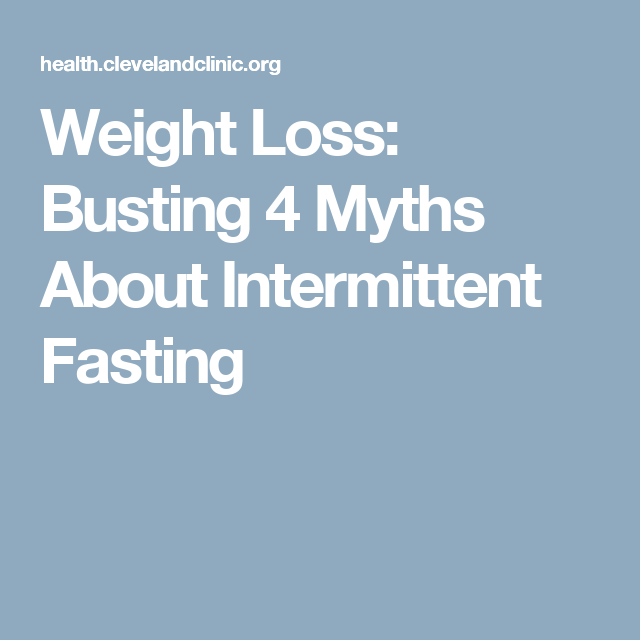 Weight Loss: Busting 4 Myths About Intermittent Fasting