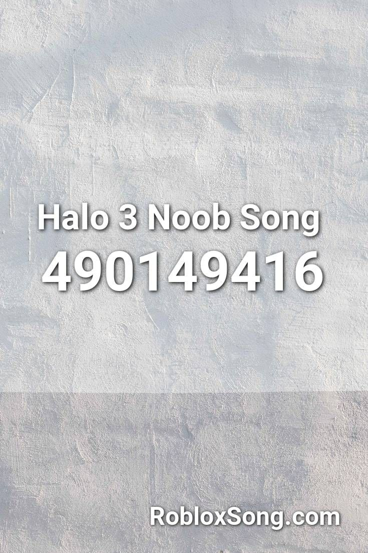 Halo 3 Noob Song Roblox Id Roblox Music Codes In 2020 Songs