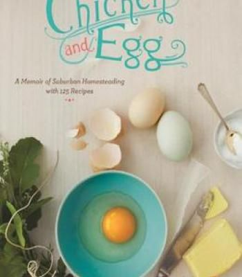 Chicken and egg a memoir of suburban homesteading with 125 recipes chicken and egg a memoir of suburban homesteading with 125 recipes pdf forumfinder Images