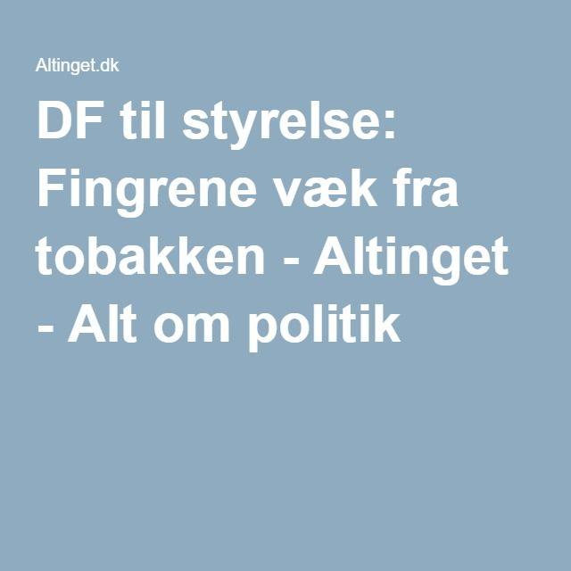 DF til styrelse: Fingrene væk fra tobakken - Altinget - Alt om politik