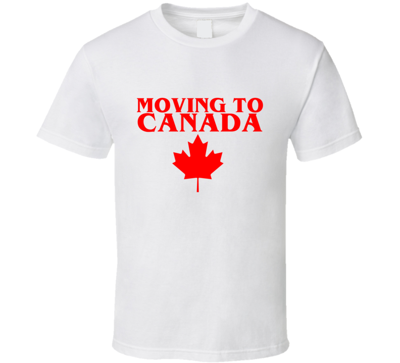 Moving To Canada Political Trump President  T Shirt