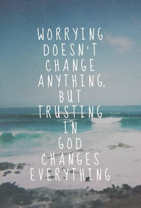 Study: worrying doesn't change anything but trusting in God changes everything