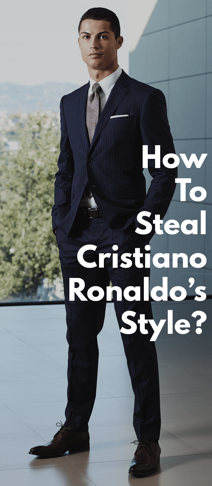 cbad43b46d7 How To Steal Cristiano Ronaldo s Style
