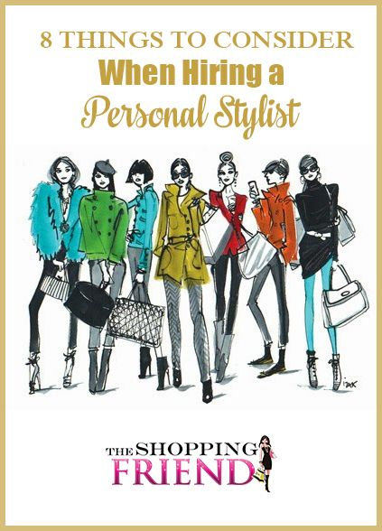 8 Things To Consider When Hiring A Personal Stylist Or Image Consultant The Shopping Friend Personal Shoppers Personal Stylists Imageconsultants La Personal Stylist Personal Fashion Stylist Fashion Consultant Stylists