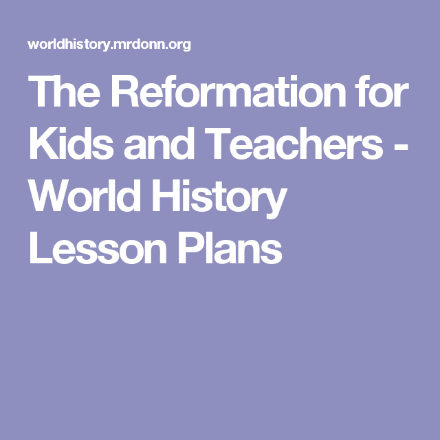 The Reformation for Kids and Teachers - World History Lesson Plans