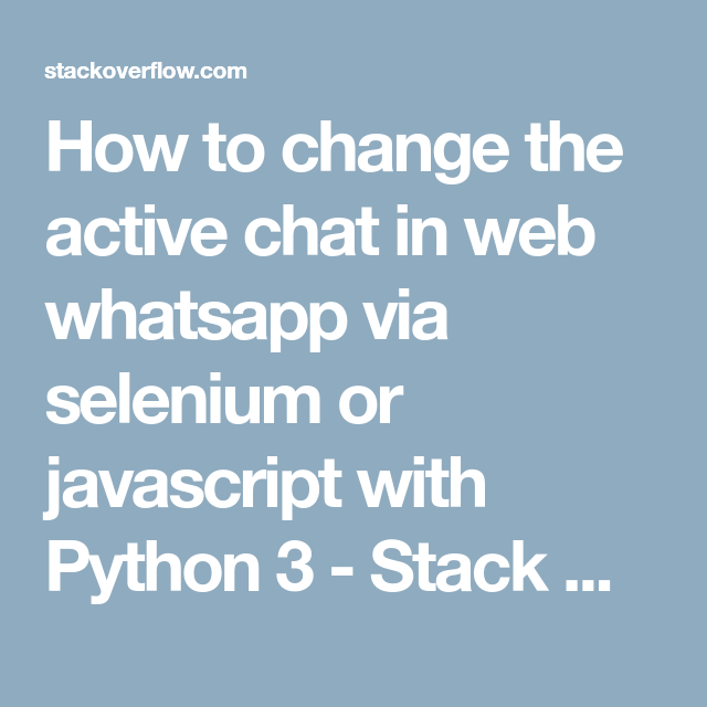 How to change the active chat in web whatsapp via selenium or