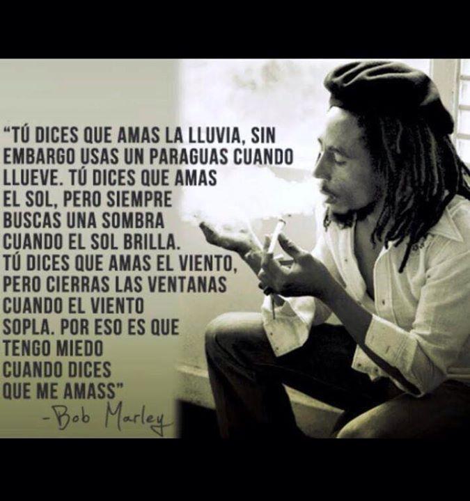 Tu Dices Que Amas La Lluvia Citas De Bob Marley Amar La Lluvia Frases Filosoficas