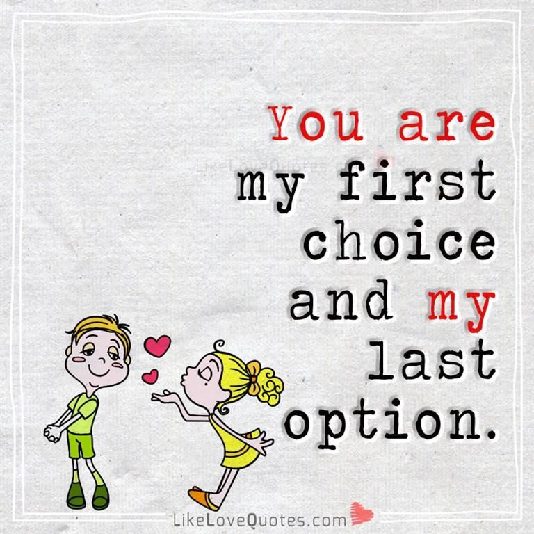 You Are My First Choice And My Last Option Inspiration Love