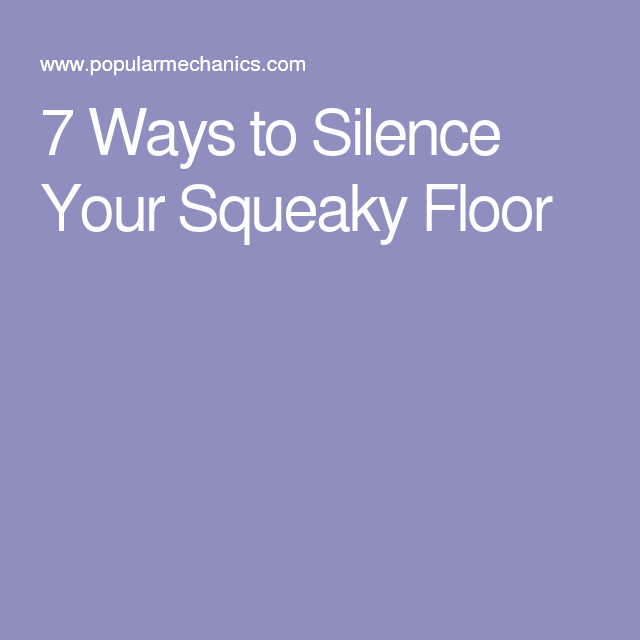 7 Ways To Silence Your Squeaky Floor For The Home In