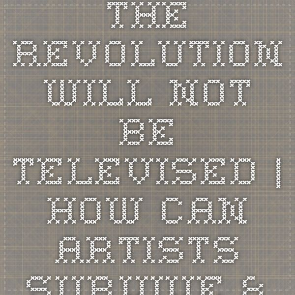 The Revolution Will Not Be Televised How Can Artists