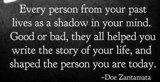 """""""Every person from your past lives as a shadow in your mind. Good or bad, they all helped you write the story of your life, and shaped the person you are today."""" - Doe Zantamata - QUOTES - words"""