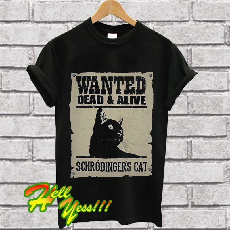 93eb064f Wanted dead and alive schrodinger's cat T Shirt | hellyesscollection ...