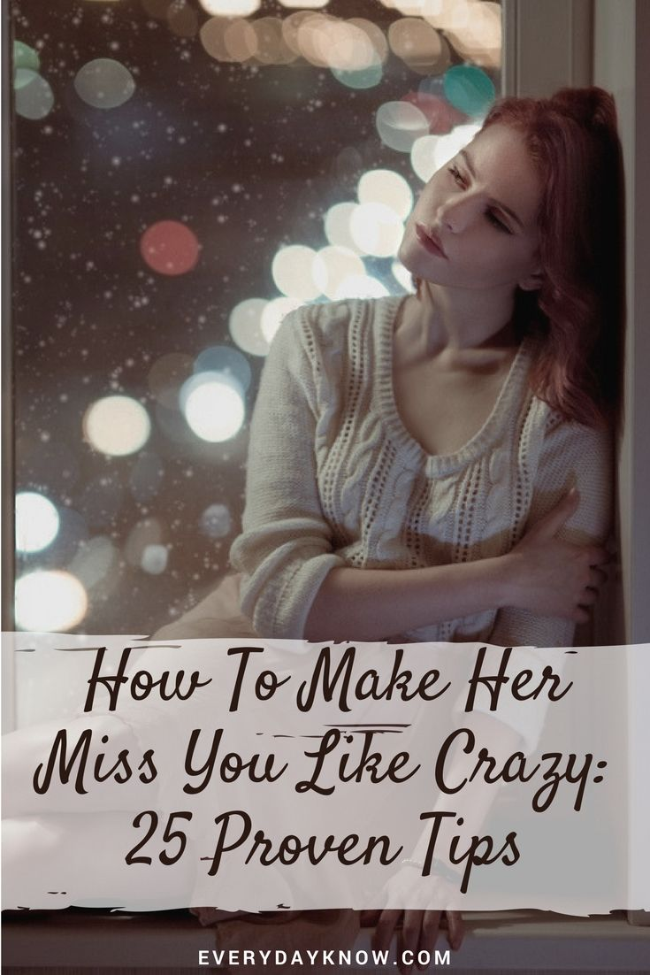 How to make a girl miss you like crazy