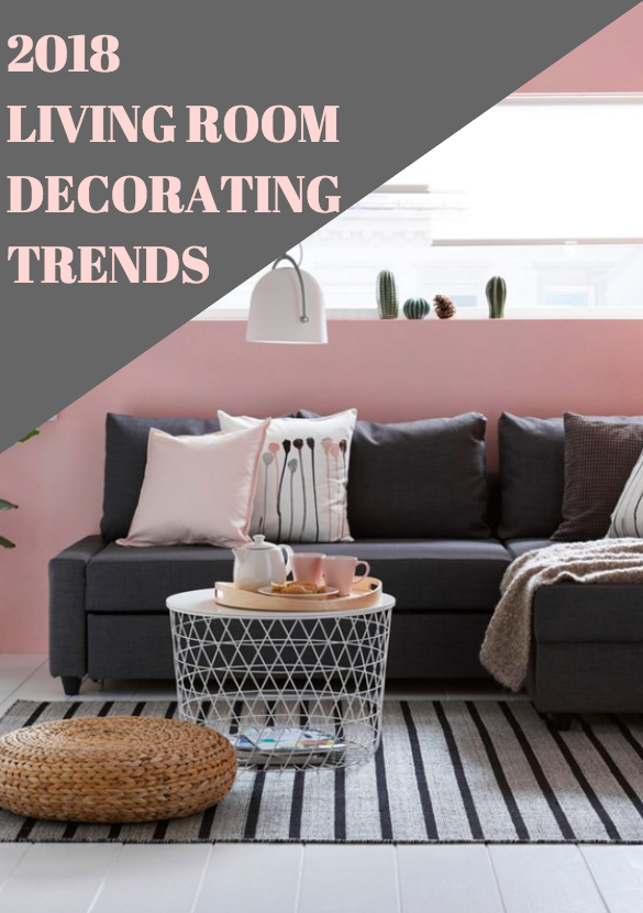 Living Room Decor Trends To Follow In 2018 Home Decor