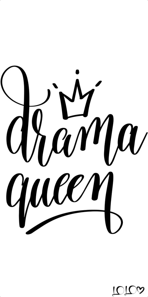 Drama Queen Dramaqueen Quotes Drama Queen Quotes Queens Wallpaper Drama Queens