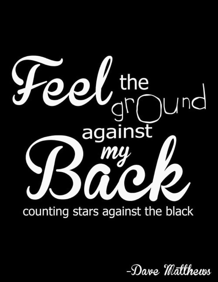Lyric bartender dave matthews lyrics : Feel the ground against my back counting stars against the black ...