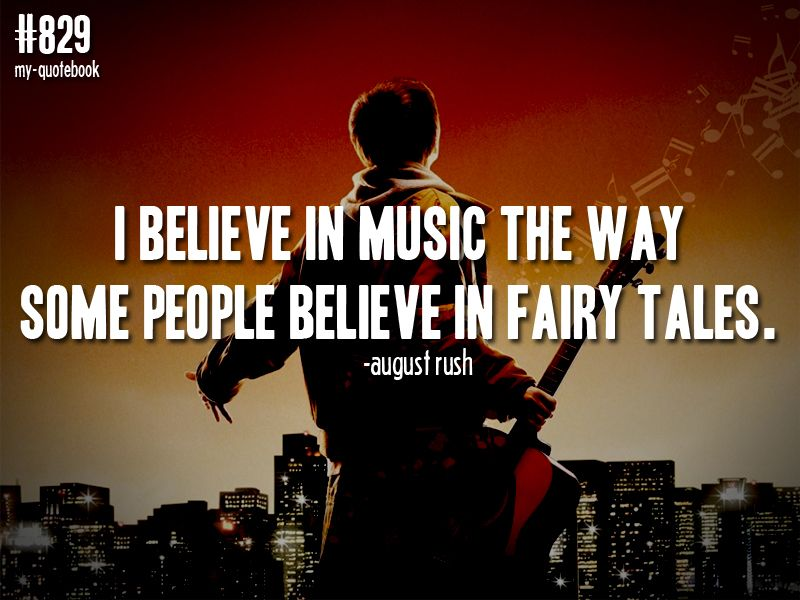 I believe in music the way some people believe in fairy ...