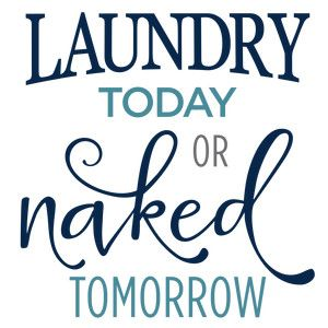 Laundry Today Naked Tomorrow - A Home SVG Cut File (208333