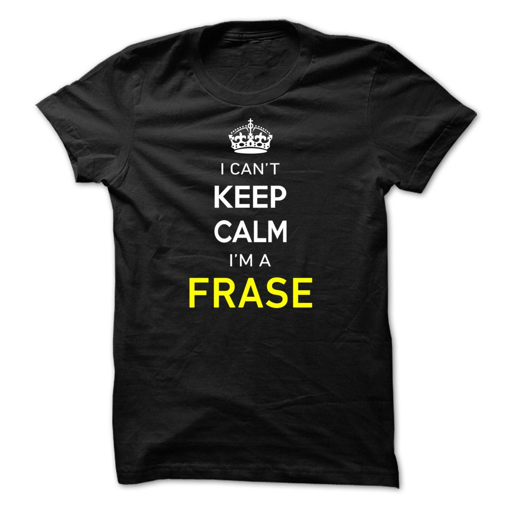 [Best Tshirt name origin] I Cant Keep Calm Im A FRASE Coupon Best Hoodies, Tee Shirts