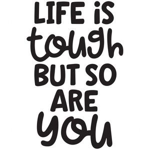 Silhouette Design Store: Life Is Tough But So Are You
