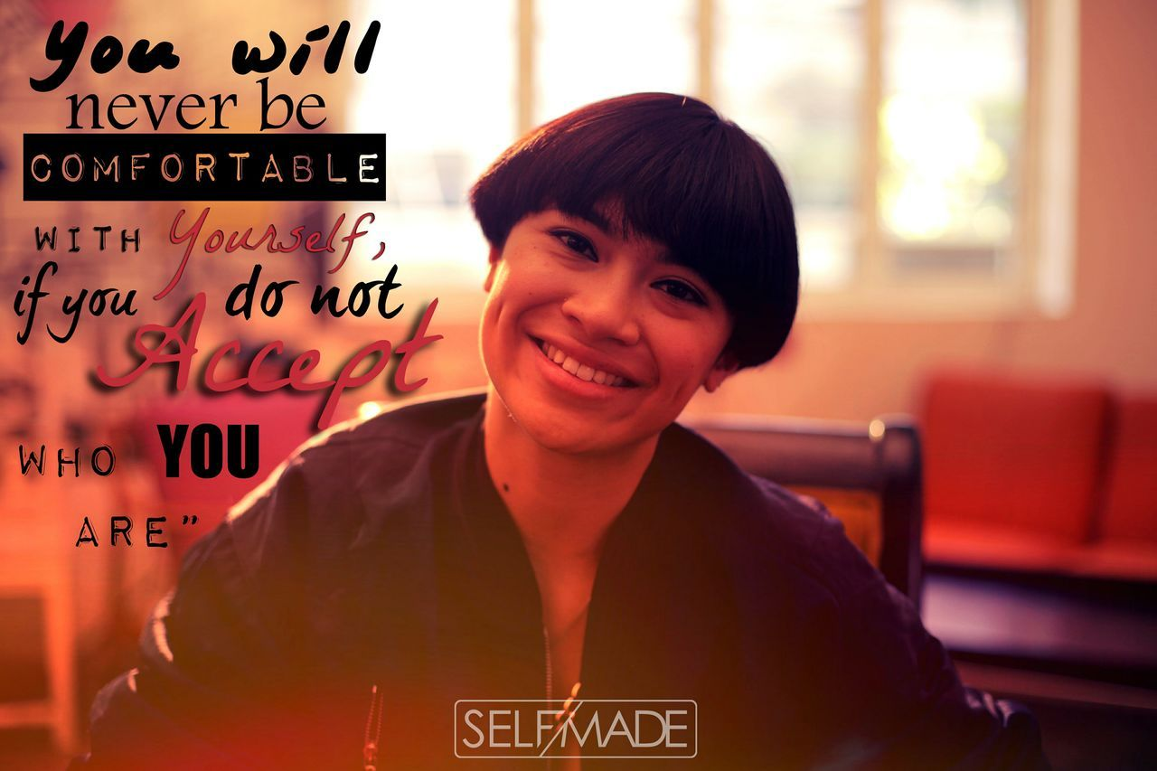 You will never be comfortable with yourself, if you do not accept who you are. -Arabyrd- #8TVSelfMade
