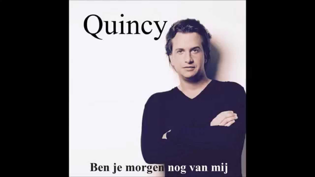 """Quincy """"Ben je morgen nog van mij"""""""