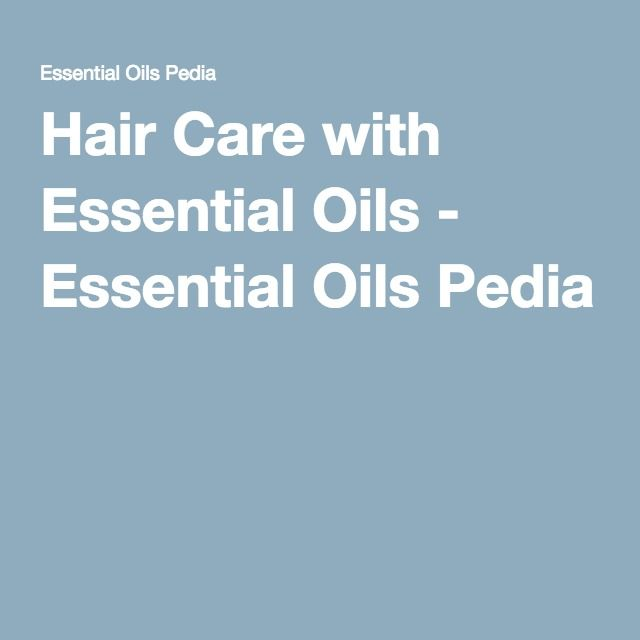 Hair Care with Essential Oils - Essential Oils Pedia