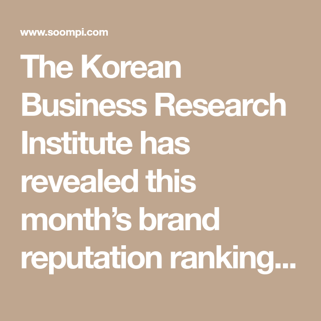 The Korean Business Research Institute Has Revealed This Month S Brand Reputation Rankings For Idol Groups The Brand Reputation Reputation Research Institute