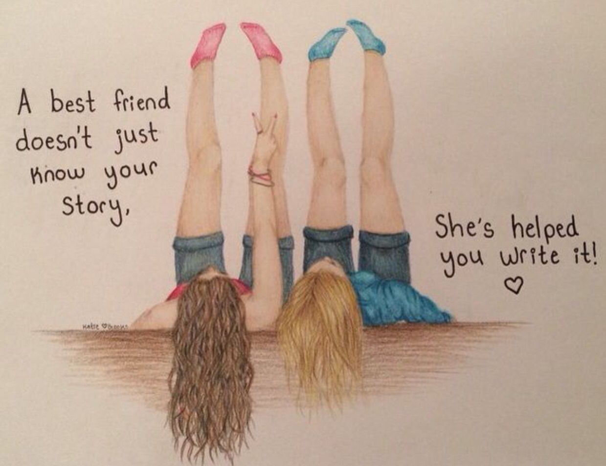 A Best Friend Doesn T Just Know Your Story She Helped You