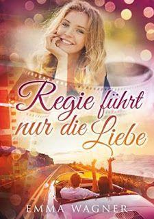 Eine Bücherwelt: Emma Wagner: Regie führt nur die Liebe Rezension