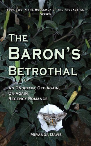 The Baron's Betrothal: An On-Again, Off-Again, On-Again Regency Romance (The Horsemen of the Apocalypse, #2) by Miranda Davis